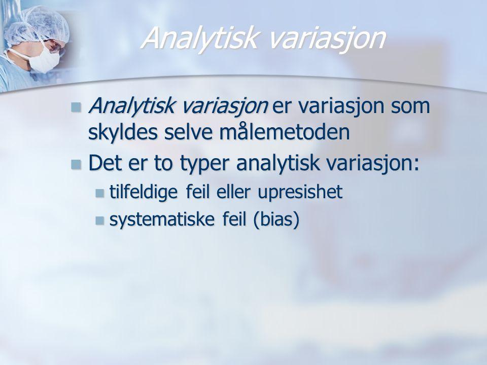 Analytisk variasjon  Analytisk variasjon er variasjon som skyldes selve målemetoden  Det er to typer analytisk variasjon:  tilfeldige feil eller up