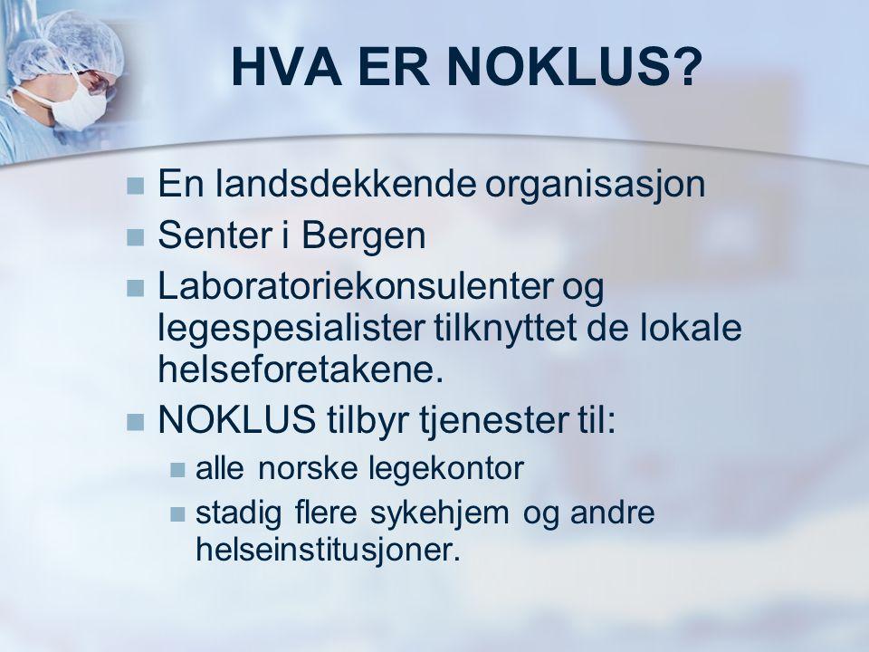 HVA ER NOKLUS?   En landsdekkende organisasjon   Senter i Bergen   Laboratoriekonsulenter og legespesialister tilknyttet de lokale helseforetake