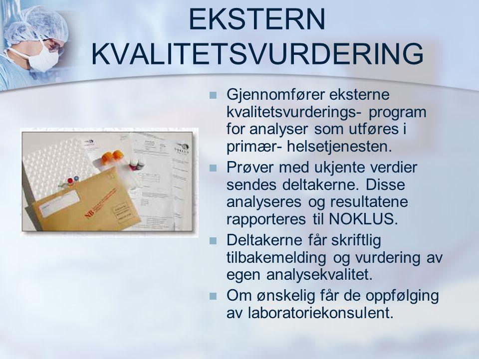 EKSTERN KVALITETSVURDERING   Gjennomfører eksterne kvalitetsvurderings- program for analyser som utføres i primær- helsetjenesten.   Prøver med uk