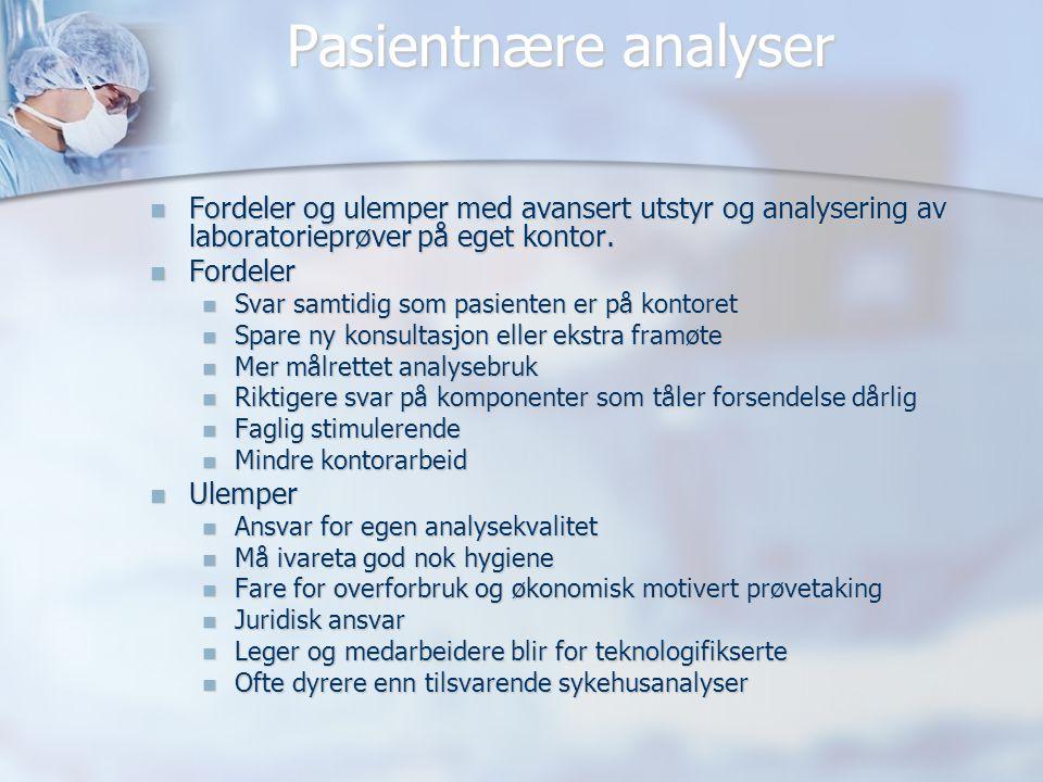 Pasientnære analyser  Fordeler og ulemper med avansert utstyr og analysering av laboratorieprøver på eget kontor.  Fordeler  Svar samtidig som pasi