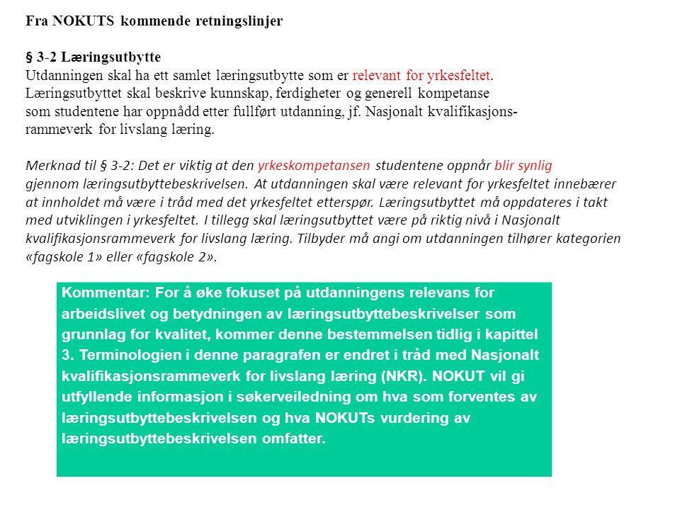 Terminologi Læringsutbytte Slik begrepet brukes omfatter det både det som er foreskrevne mål for studentenes læring, samt resultatene av denne læringen slik det kan fanges opp gjennom eksamen og karaktersetting. NIFU/STEP, Rapport 40/2007