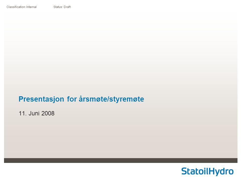 Classification: Internal Status: Draft Presentasjon for årsmøte/styremøte 11. Juni 2008