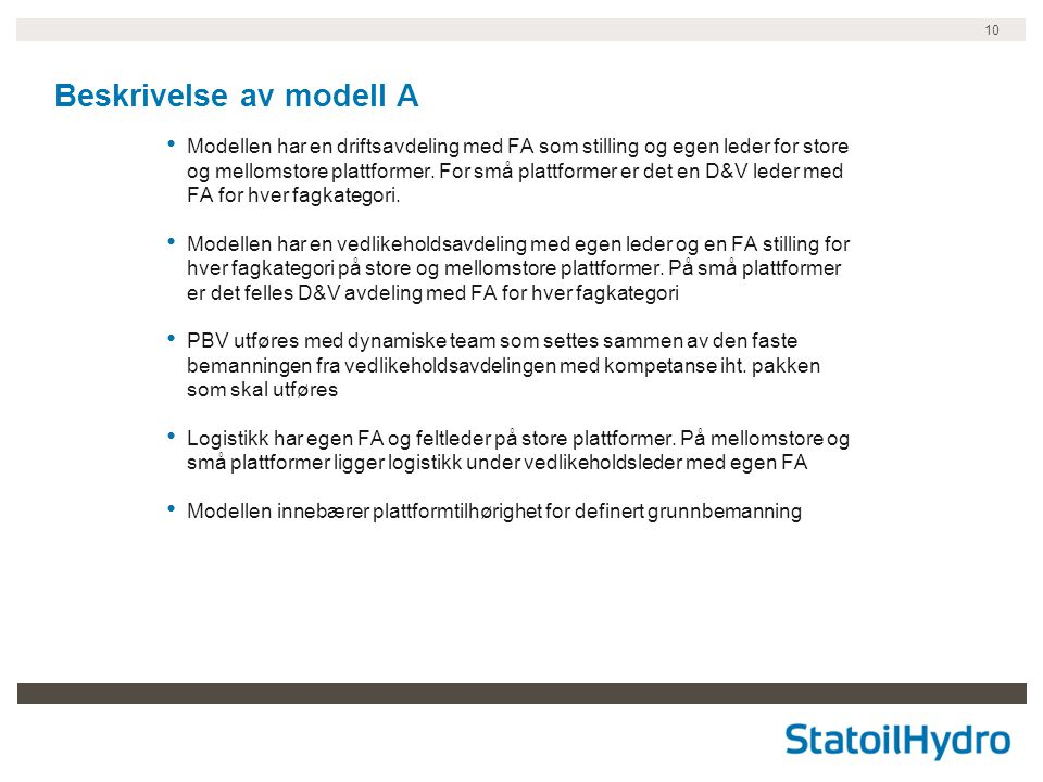10 Beskrivelse av modell A • Modellen har en driftsavdeling med FA som stilling og egen leder for store og mellomstore plattformer.