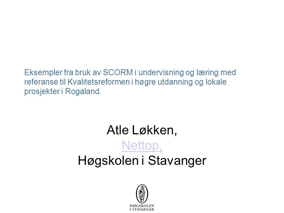Eksempler fra bruk av SCORM i undervisning og læring med referanse til Kvalitetsreformen i høgre utdanning og lokale prosjekter i Rogaland. Atle Løkke