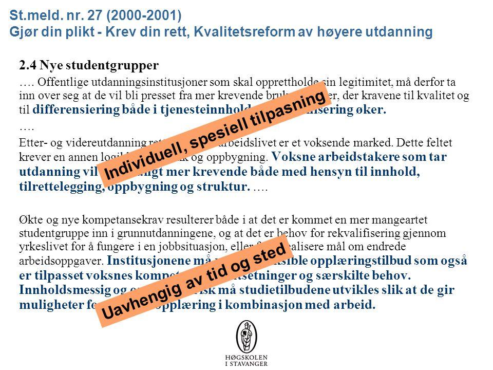 St.meld. nr. 27 (2000-2001) Gjør din plikt - Krev din rett, Kvalitetsreform av høyere utdanning 2.4 Nye studentgrupper …. Offentlige utdanningsinstitu