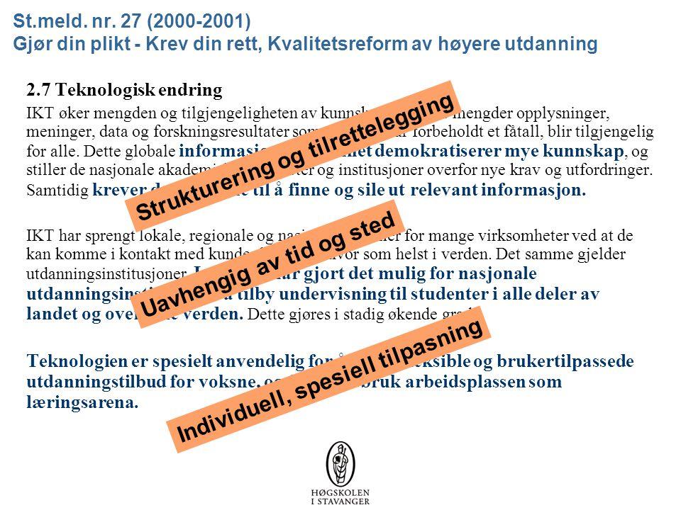 St.meld. nr. 27 (2000-2001) Gjør din plikt - Krev din rett, Kvalitetsreform av høyere utdanning 2.7 Teknologisk endring IKT øker mengden og tilgjengel