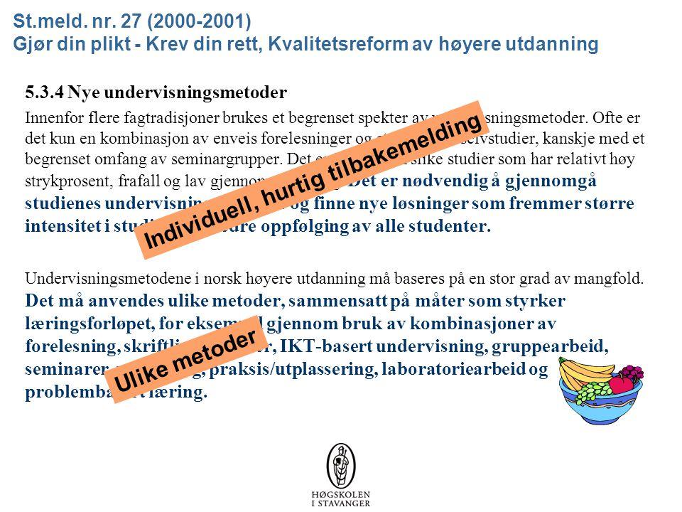 St.meld. nr. 27 (2000-2001) Gjør din plikt - Krev din rett, Kvalitetsreform av høyere utdanning 5.3.4 Nye undervisningsmetoder Innenfor flere fagtradi