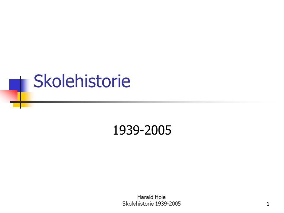 Harald Høie Skolehistorie 1939-20051 Skolehistorie 1939-2005