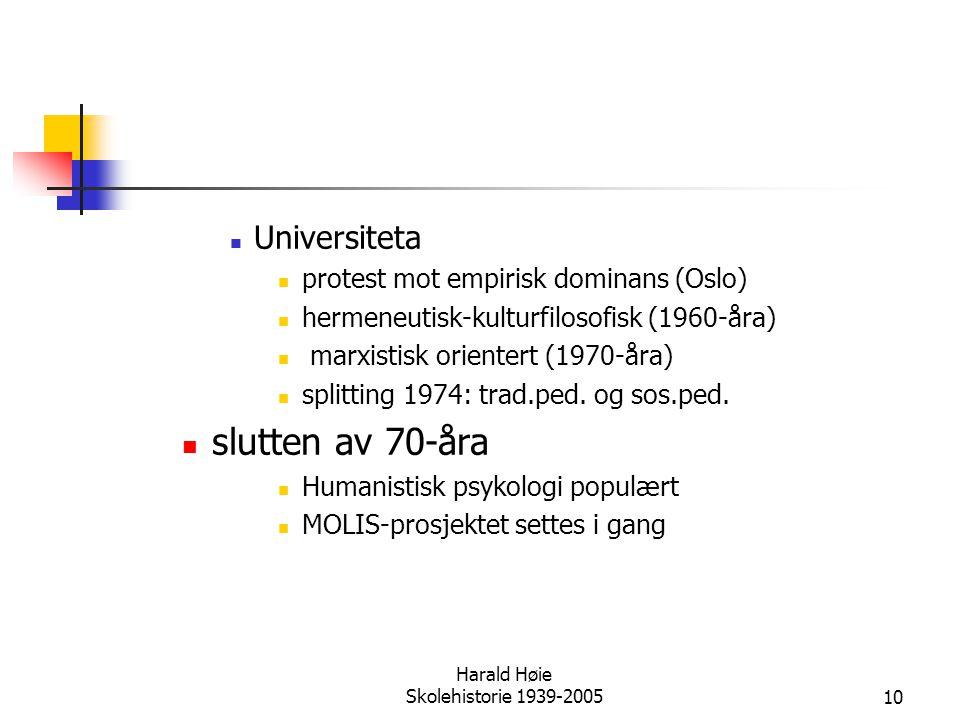 Harald Høie Skolehistorie 1939-200510  Universiteta  protest mot empirisk dominans (Oslo)  hermeneutisk-kulturfilosofisk (1960-åra)  marxistisk or