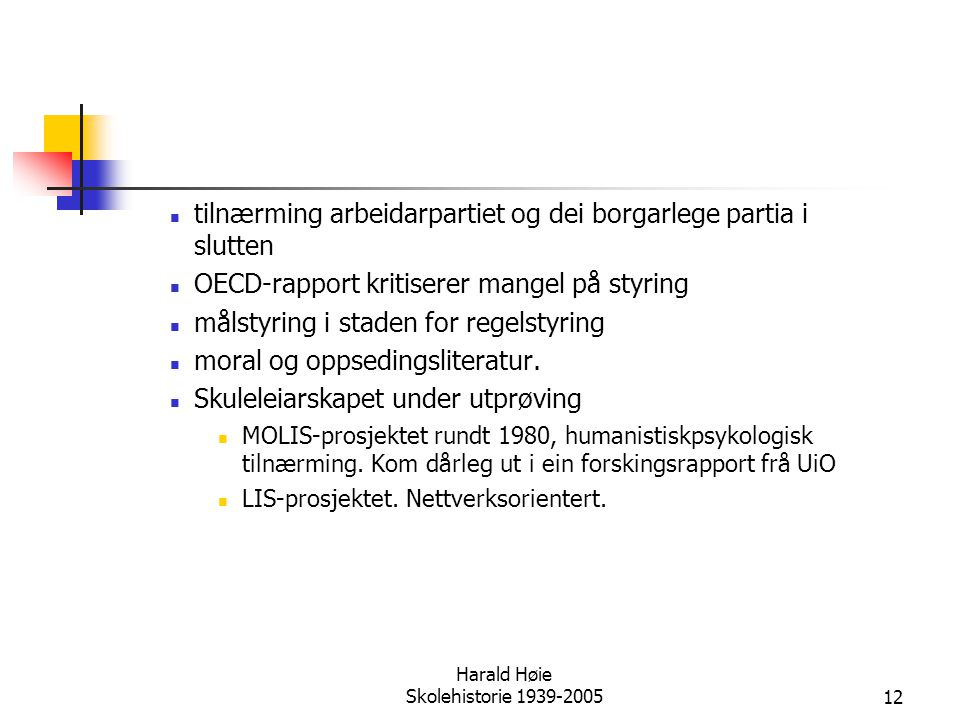 Harald Høie Skolehistorie 1939-200512  tilnærming arbeidarpartiet og dei borgarlege partia i slutten  OECD-rapport kritiserer mangel på styring  må