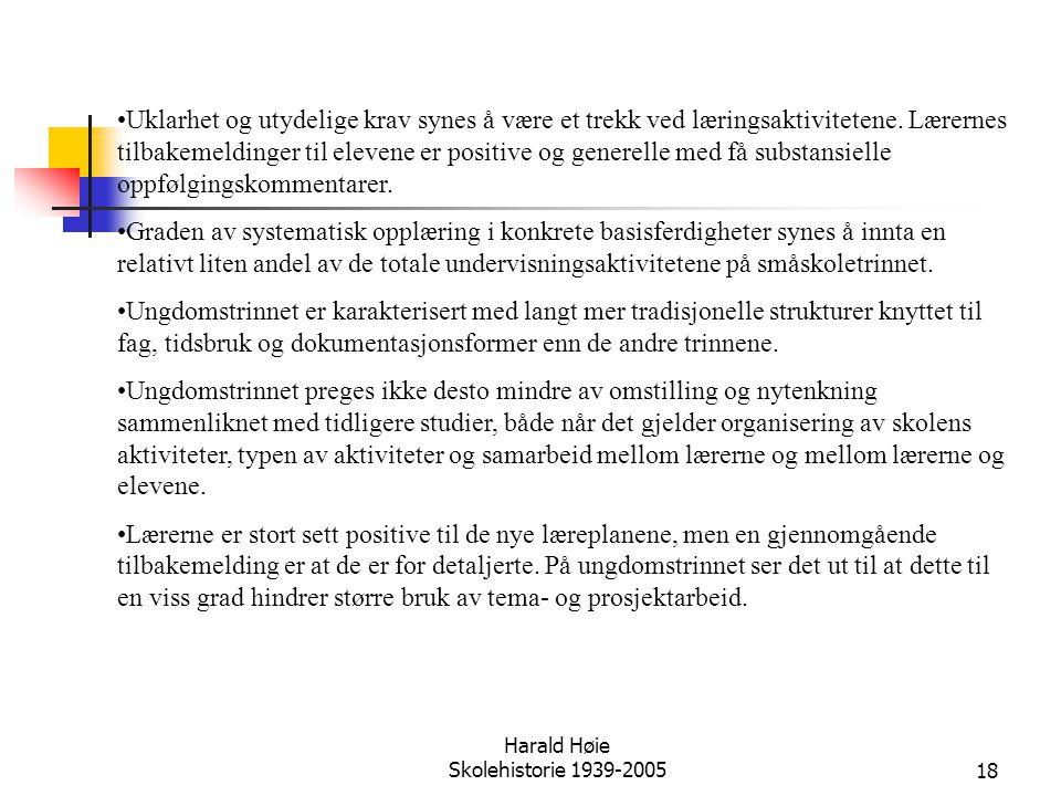 Harald Høie Skolehistorie 1939-200518 •Uklarhet og utydelige krav synes å være et trekk ved læringsaktivitetene. Lærernes tilbakemeldinger til elevene