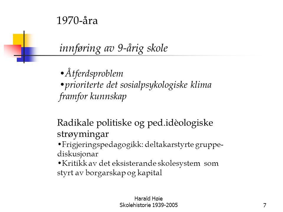 Harald Høie Skolehistorie 1939-20057 1970-åra innføring av 9-årig skole • Åtferdsproblem • prioriterte det sosialpsykologiske klima framfor kunnskap R