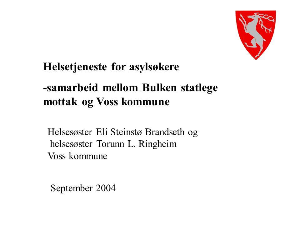 Helsetjeneste for asylsøkere -samarbeid mellom Bulken statlege mottak og Voss kommune Helsesøster Eli Steinstø Brandseth og helsesøster Torunn L. Ring