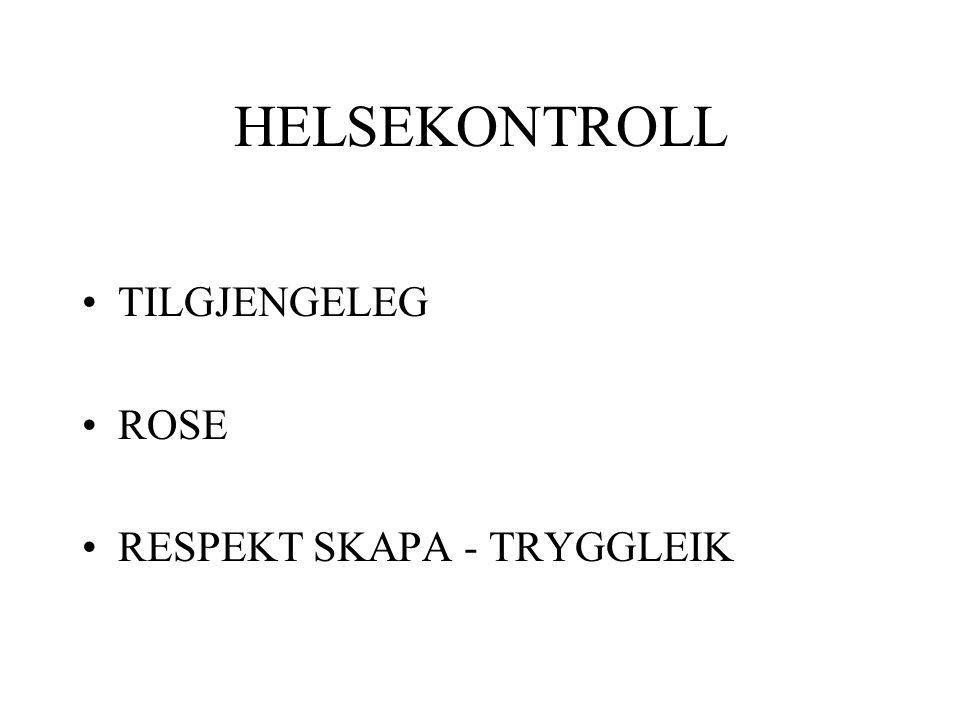 HELSEKONTROLL •TILGJENGELEG •ROSE •RESPEKT SKAPA - TRYGGLEIK