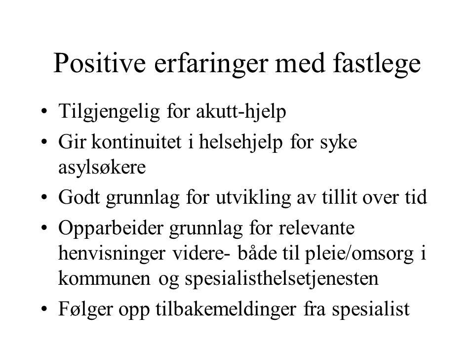 Positive erfaringer med fastlege •Tilgjengelig for akutt-hjelp •Gir kontinuitet i helsehjelp for syke asylsøkere •Godt grunnlag for utvikling av tilli