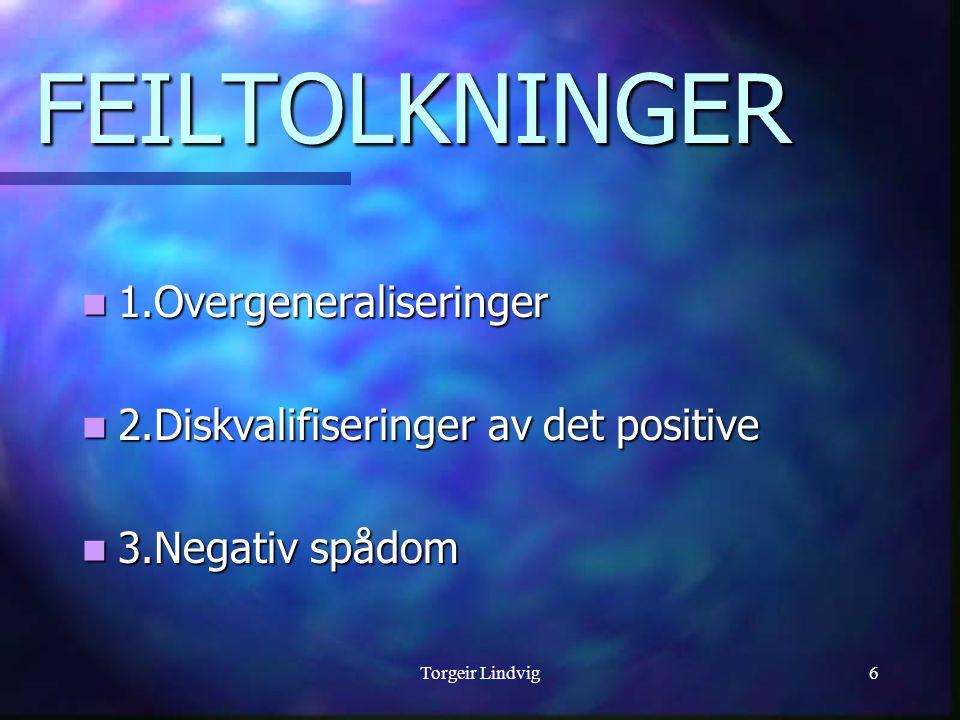 6 FEILTOLKNINGER  1.Overgeneraliseringer  2.Diskvalifiseringer av det positive  3.Negativ spådom