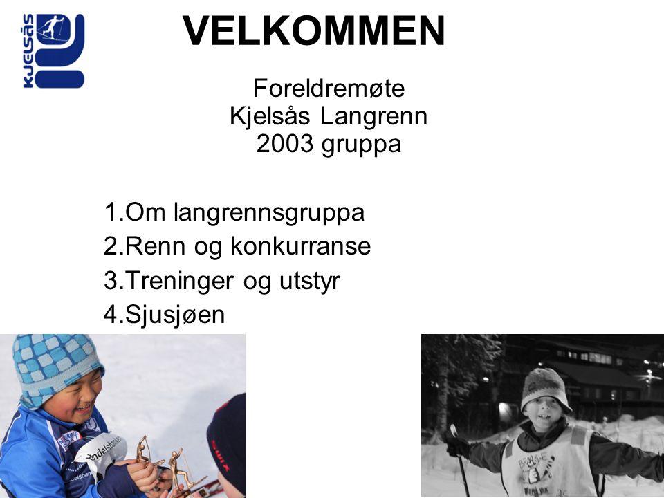 VELKOMMEN Foreldremøte Kjelsås Langrenn 2003 gruppa 1.Om langrennsgruppa 2.Renn og konkurranse 3.Treninger og utstyr 4.Sjusjøen