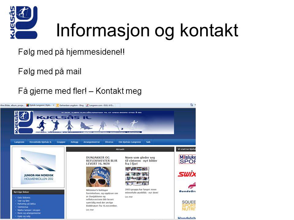Informasjon og kontakt Følg med på hjemmesidene!! Følg med på mail Få gjerne med fler! – Kontakt meg