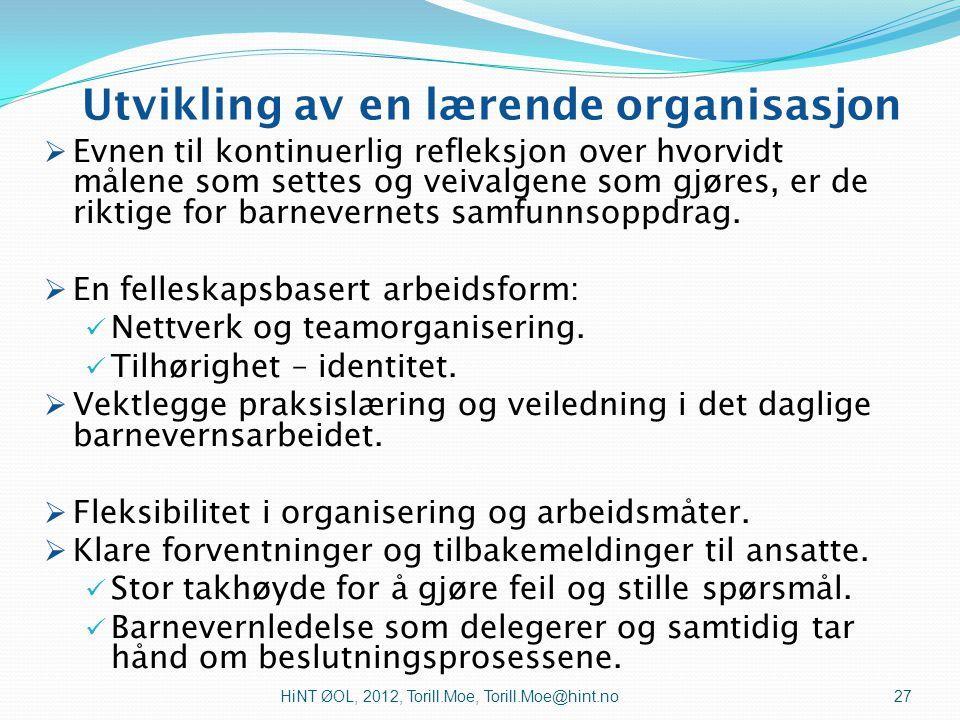 Høyt læringstrykk Velfungerende organisasjon Lærende organisasjon Lite lærende organisasjon Har ambisjoner men overlater jobben til hver enkelt ansatt Dårlig fungerende org.
