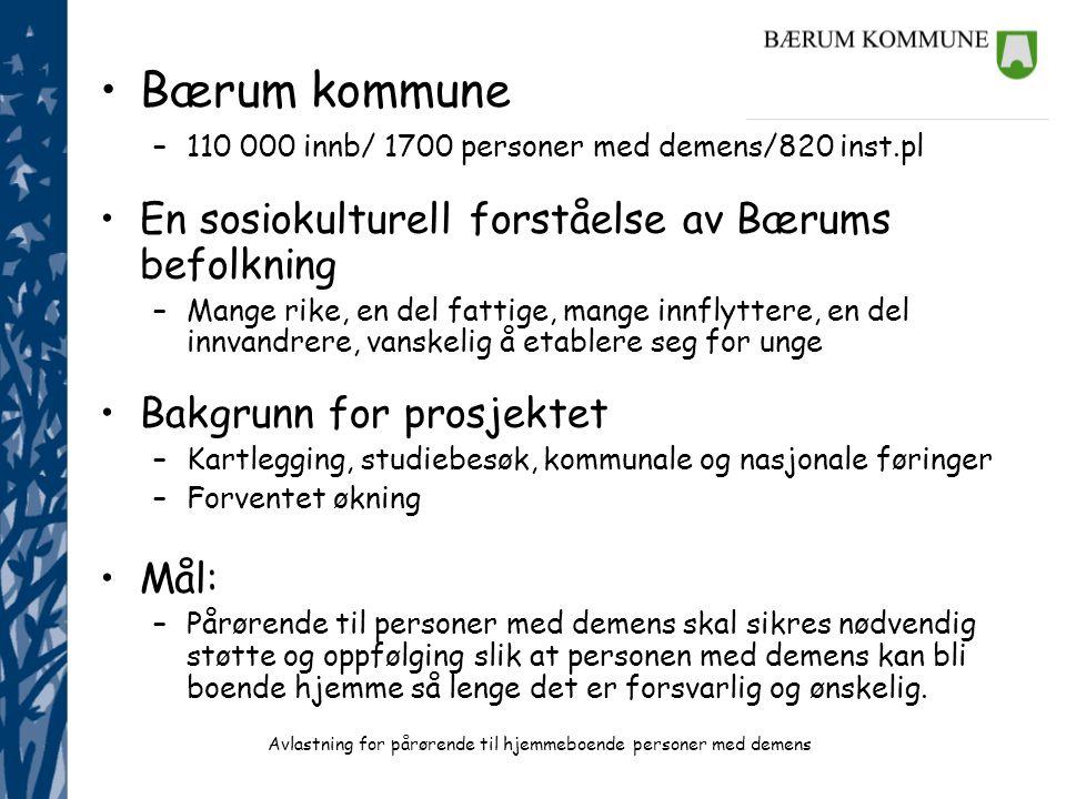 •Bærum kommune –110 000 innb/ 1700 personer med demens/820 inst.pl •En sosiokulturell forståelse av Bærums befolkning –Mange rike, en del fattige, man
