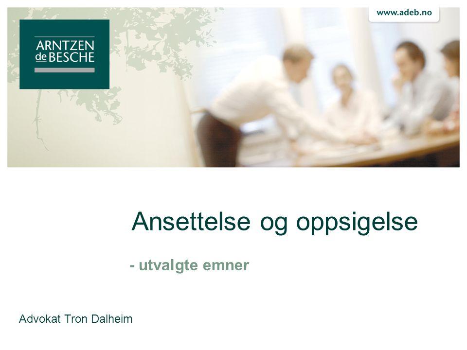 Ansettelse og oppsigelse - utvalgte emner Advokat Tron Dalheim