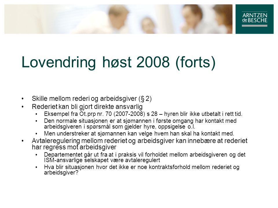 Lovendring høst 2008 (forts) • Skille mellom rederi og arbeidsgiver (§ 2) • Rederiet kan bli gjort direkte ansvarlig • Eksempel fra Ot.prp nr. 70 (200