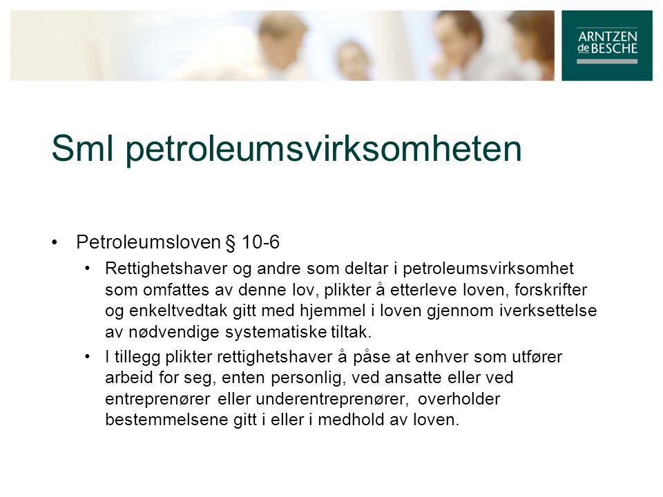 Sml petroleumsvirksomheten • Petroleumsloven § 10-6 • Rettighetshaver og andre som deltar i petroleumsvirksomhet som omfattes av denne lov, plikter å etterleve loven, forskrifter og enkeltvedtak gitt med hjemmel i loven gjennom iverksettelse av nødvendige systematiske tiltak.