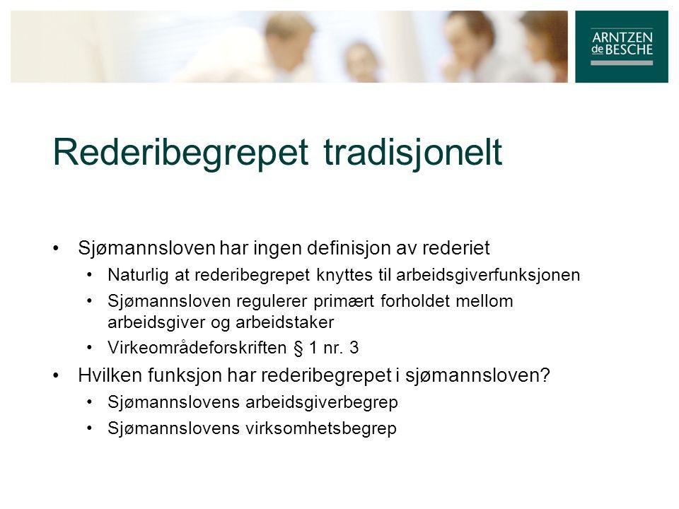 Rederibegrepet tradisjonelt • Sjømannsloven har ingen definisjon av rederiet • Naturlig at rederibegrepet knyttes til arbeidsgiverfunksjonen • Sjømann