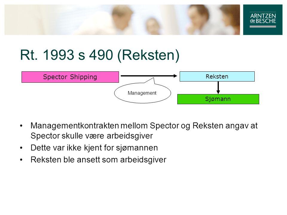 Rt. 1993 s 490 (Reksten) • Managementkontrakten mellom Spector og Reksten angav at Spector skulle være arbeidsgiver • Dette var ikke kjent for sjømann