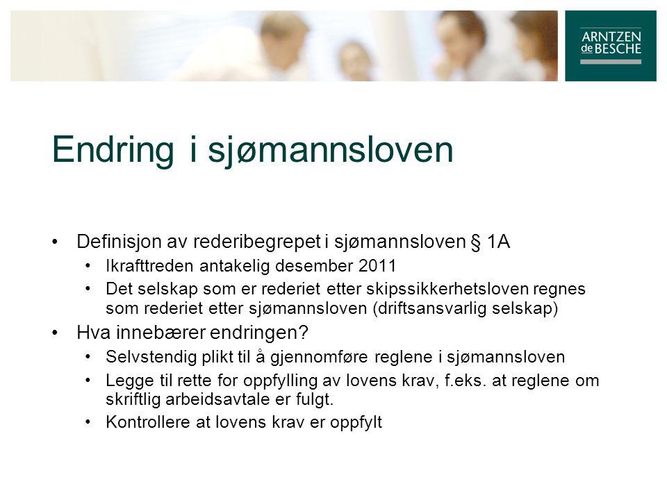 Endring i sjømannsloven • Definisjon av rederibegrepet i sjømannsloven § 1A • Ikrafttreden antakelig desember 2011 • Det selskap som er rederiet etter