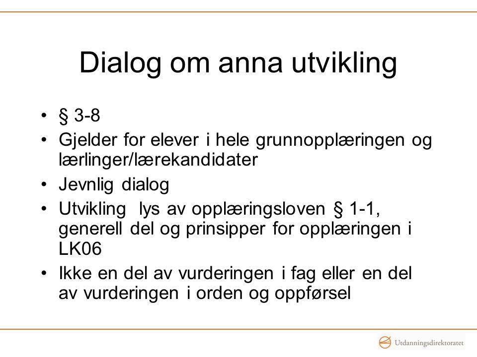 Dialog om anna utvikling •§ 3-8 •Gjelder for elever i hele grunnopplæringen og lærlinger/lærekandidater •Jevnlig dialog •Utvikling lys av opplæringslo