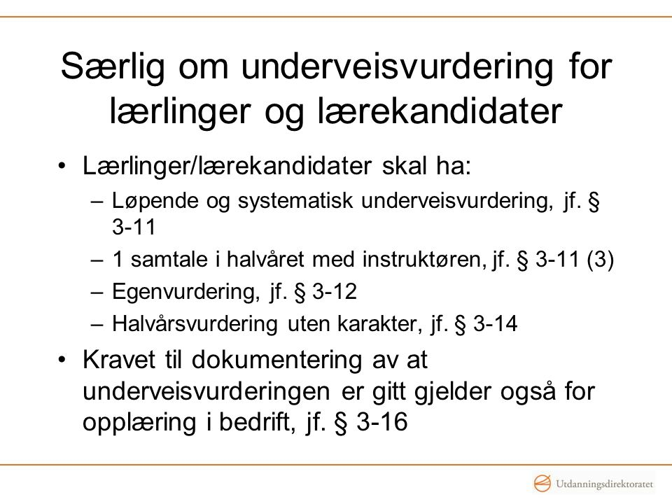 Særlig om underveisvurdering for lærlinger og lærekandidater •Lærlinger/lærekandidater skal ha: –Løpende og systematisk underveisvurdering, jf. § 3-11