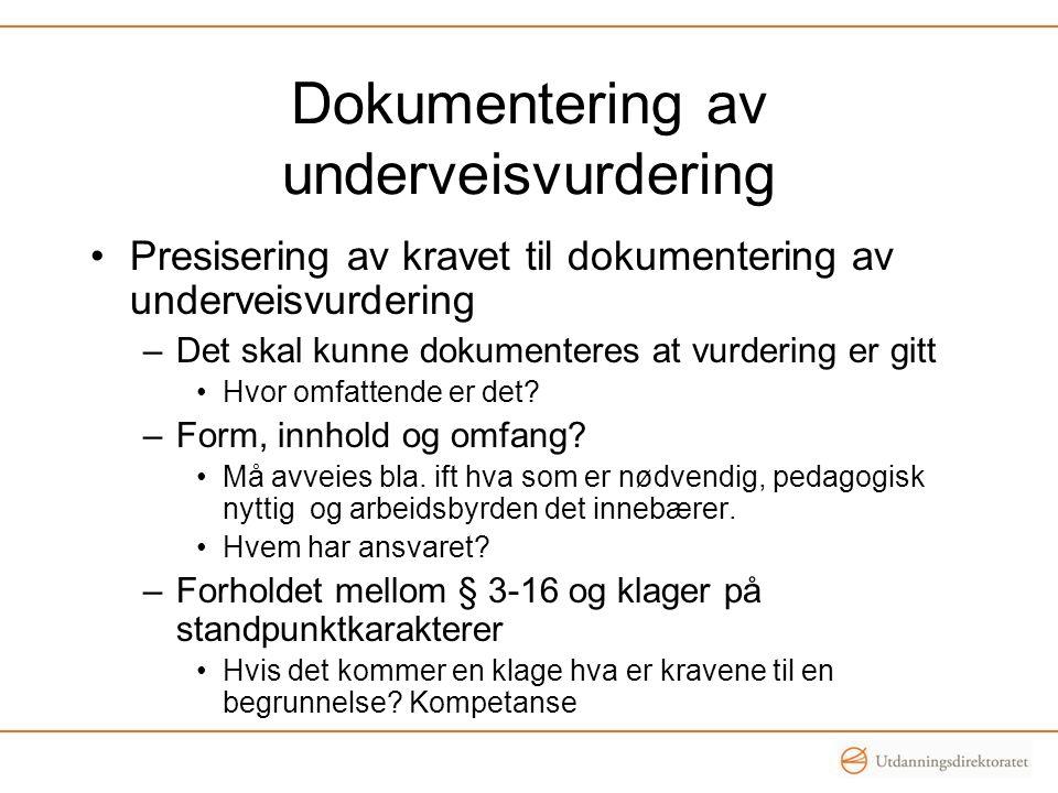 Dokumentering av underveisvurdering •Presisering av kravet til dokumentering av underveisvurdering –Det skal kunne dokumenteres at vurdering er gitt •