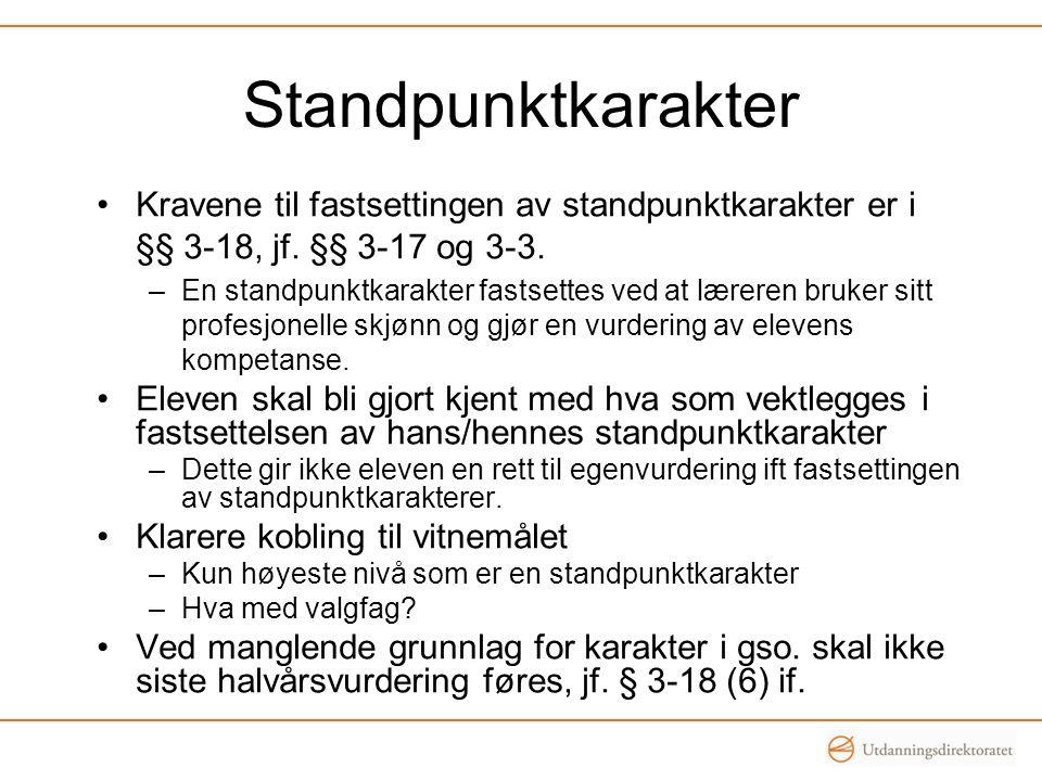 Standpunktkarakter •Kravene til fastsettingen av standpunktkarakter er i §§ 3-18, jf. §§ 3-17 og 3-3. –En standpunktkarakter fastsettes ved at læreren