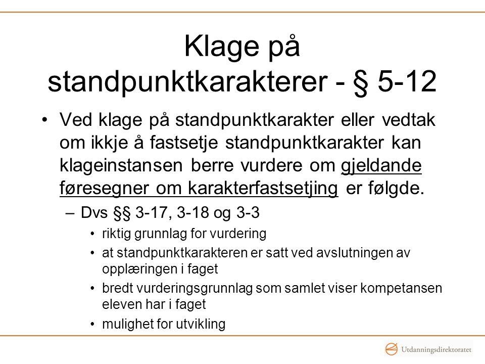 Klage på standpunktkarakterer - § 5-12 •Ved klage på standpunktkarakter eller vedtak om ikkje å fastsetje standpunktkarakter kan klageinstansen berre