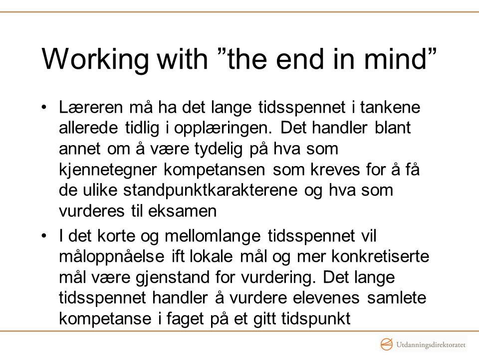 """Working with """"the end in mind"""" •Læreren må ha det lange tidsspennet i tankene allerede tidlig i opplæringen. Det handler blant annet om å være tydelig"""