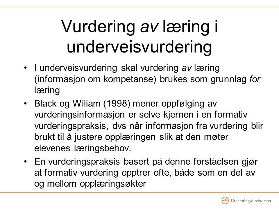 Vurdering av læring i underveisvurdering •I underveisvurdering skal vurdering av læring (informasjon om kompetanse) brukes som grunnlag for læring •Bl
