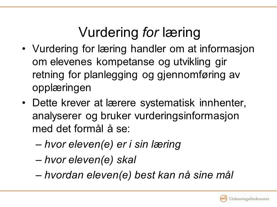 Vurdering for læring •Vurdering for læring handler om at informasjon om elevenes kompetanse og utvikling gir retning for planlegging og gjennomføring