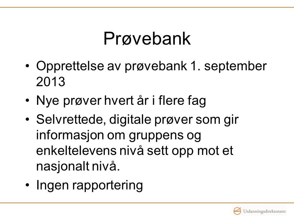 Prøvebank •Opprettelse av prøvebank 1. september 2013 •Nye prøver hvert år i flere fag •Selvrettede, digitale prøver som gir informasjon om gruppens o