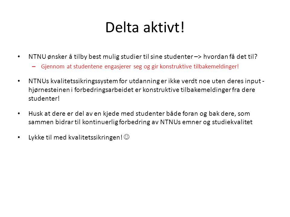 Delta aktivt. • NTNU ønsker å tilby best mulig studier til sine studenter –> hvordan få det til.