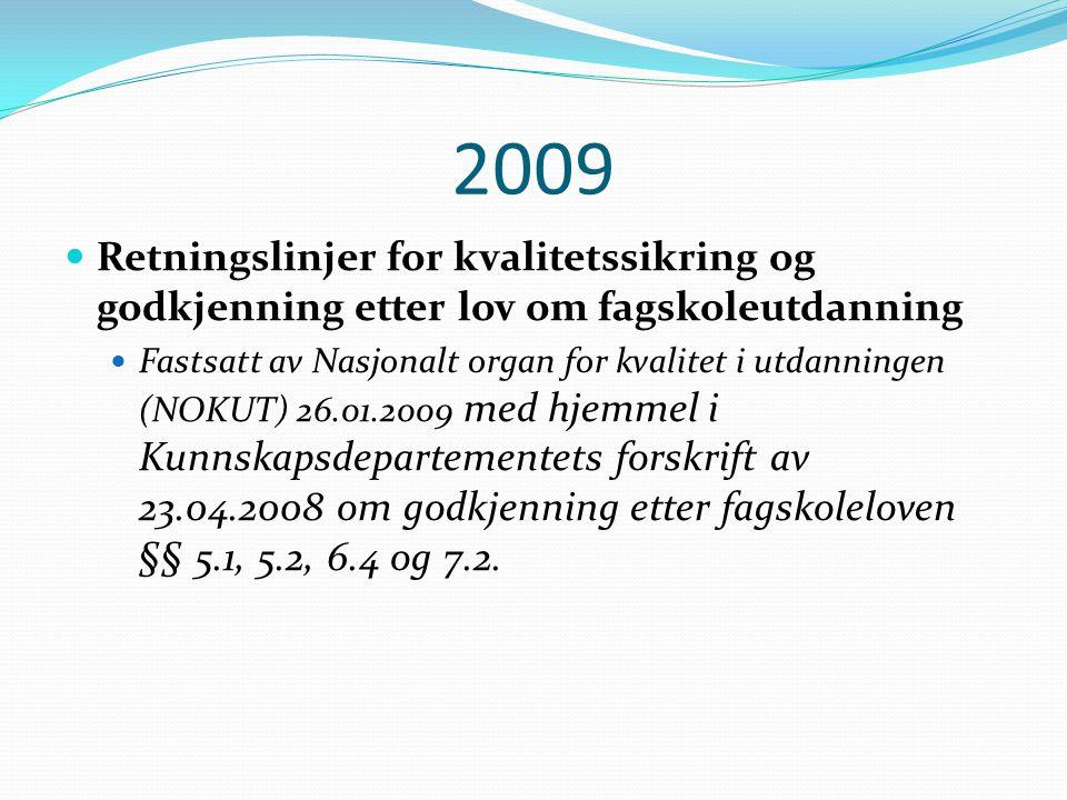 2009  Retningslinjer for kvalitetssikring og godkjenning etter lov om fagskoleutdanning  Fastsatt av Nasjonalt organ for kvalitet i utdanningen (NOK
