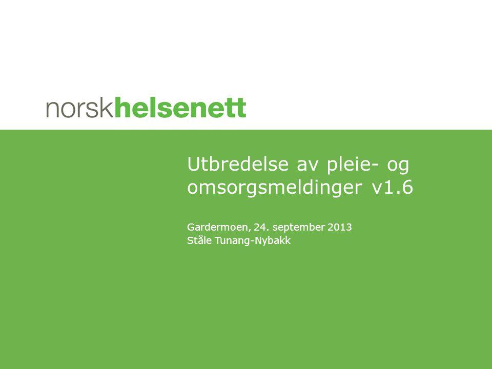 Gardermoen, 24. september 2013 Ståle Tunang-Nybakk Utbredelse av pleie- og omsorgsmeldinger v1.6