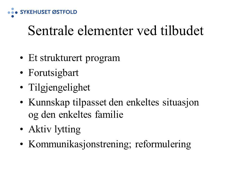 Sentrale elementer ved tilbudet •Et strukturert program •Forutsigbart •Tilgjengelighet •Kunnskap tilpasset den enkeltes situasjon og den enkeltes fami