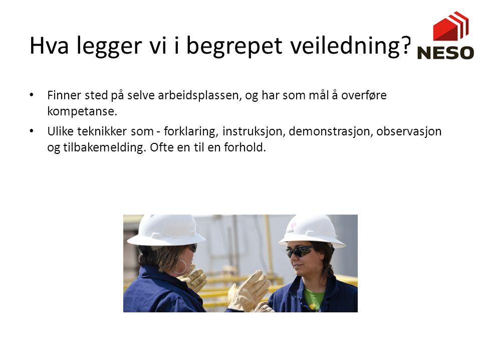 Hva legger vi i begrepet veiledning?? • Finner sted på selve arbeidsplassen, og har som mål å overføre kompetanse. • Ulike teknikker som - forklaring,