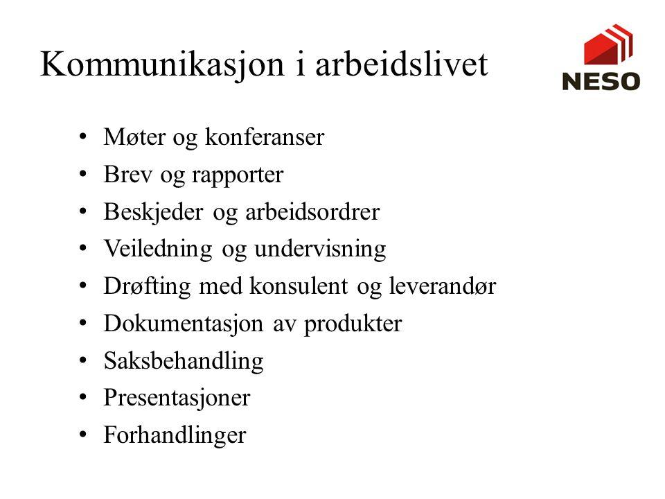 Kommunikasjon i arbeidslivet • Møter og konferanser • Brev og rapporter • Beskjeder og arbeidsordrer • Veiledning og undervisning • Drøfting med konsu