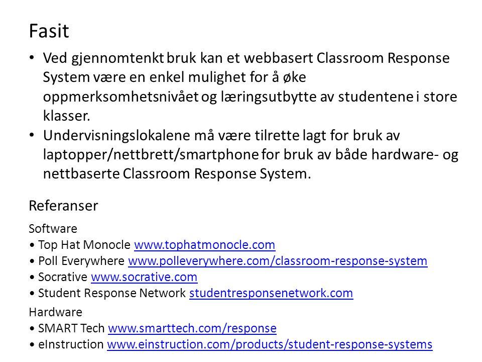 Fasit • Ved gjennomtenkt bruk kan et webbasert Classroom Response System være en enkel mulighet for å øke oppmerksomhetsnivået og læringsutbytte av studentene i store klasser.