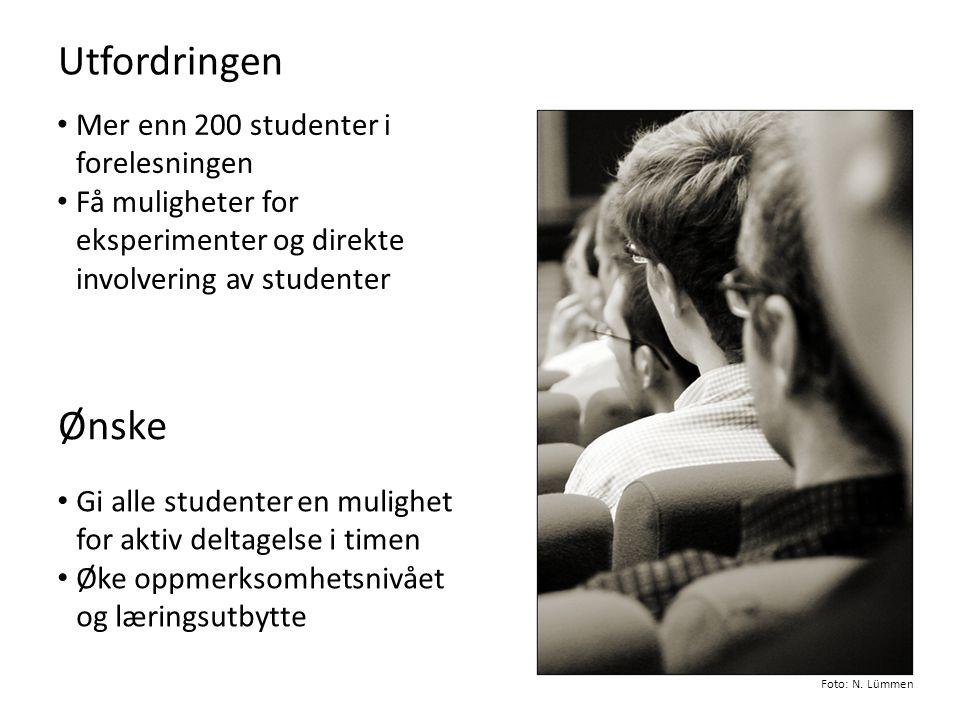 Utfordringen • Mer enn 200 studenter i forelesningen • Få muligheter for eksperimenter og direkte involvering av studenter Ønske • Gi alle studenter e