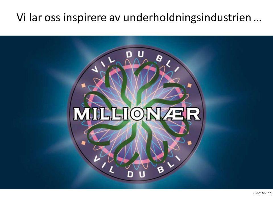 Vi lar oss inspirere av underholdningsindustrien … kilde: tv2.no
