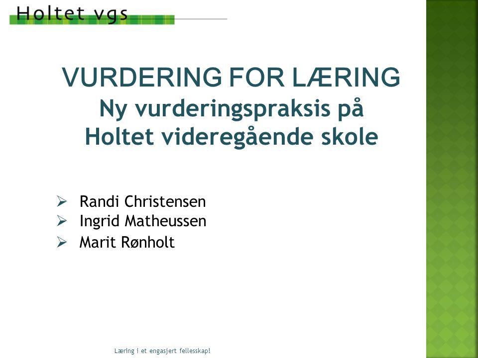 VURDERING FOR LÆRING Ny vurderingspraksis på Holtet videregående skole  Randi Christensen  Ingrid Matheussen  Marit Rønholt Læring i et engasjert fellesskap!