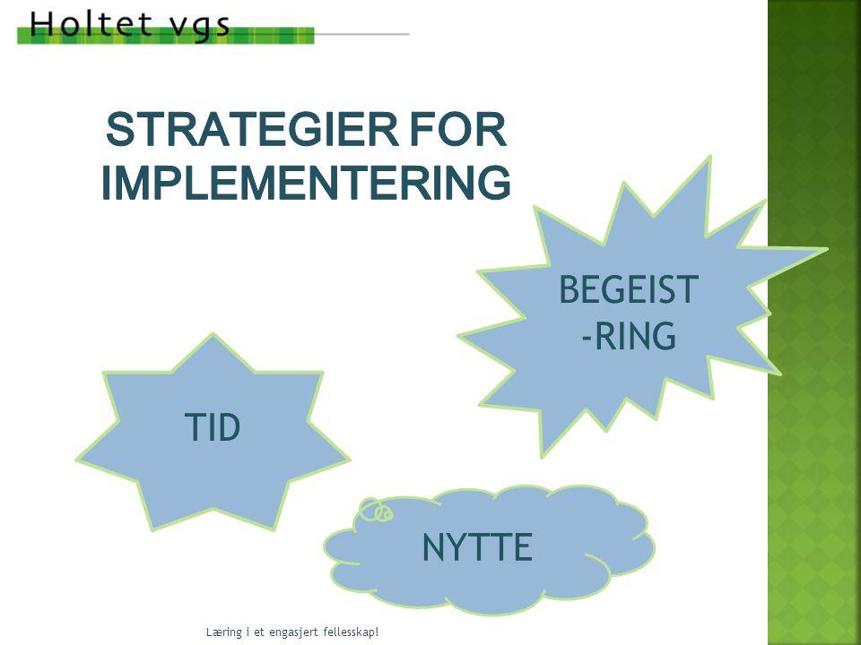 NYTTE BEGEIST -RING TID Læring i et engasjert fellesskap!